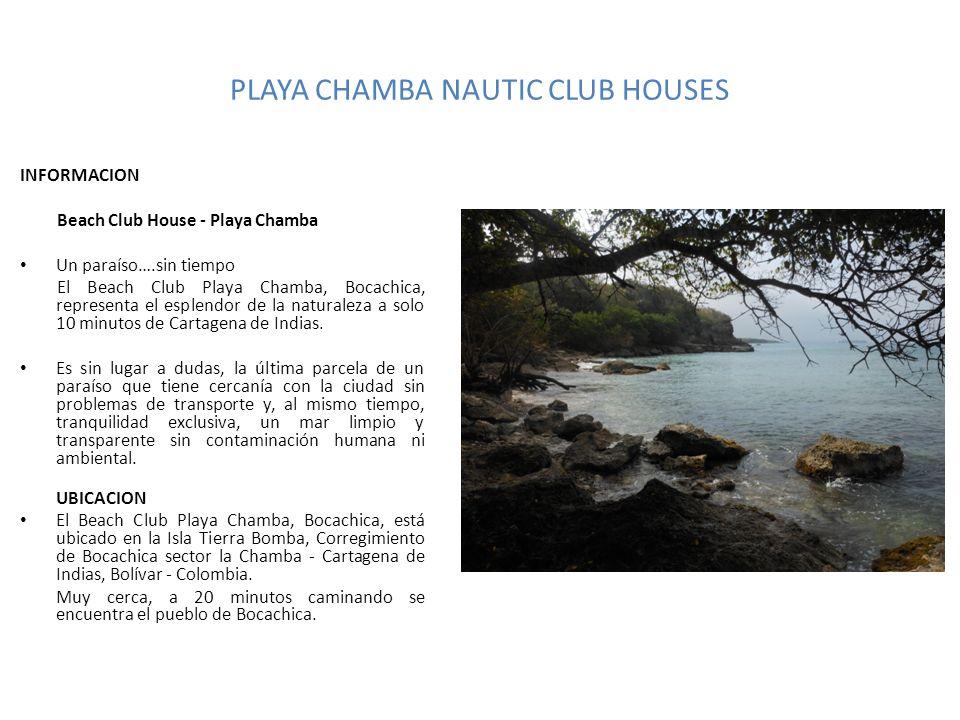 INFORMACION Beach Club House - Playa Chamba Un paraíso….sin tiempo El Beach Club Playa Chamba, Bocachica, representa el esplendor de la naturaleza a s