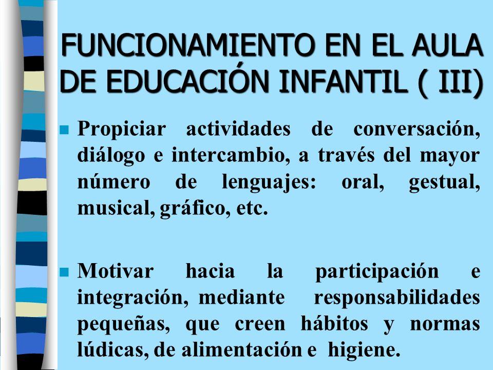FUNCIONAMIENTO EN EL AULA DE EDUCACIÓN INFANTIL ( III) n Propiciar actividades de conversación, diálogo e intercambio, a través del mayor número de le