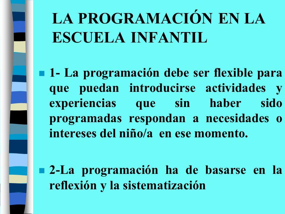 LA PROGRAMACIÓN EN LA ESCUELA INFANTIL n 1- La programación debe ser flexible para que puedan introducirse actividades y experiencias que sin haber si