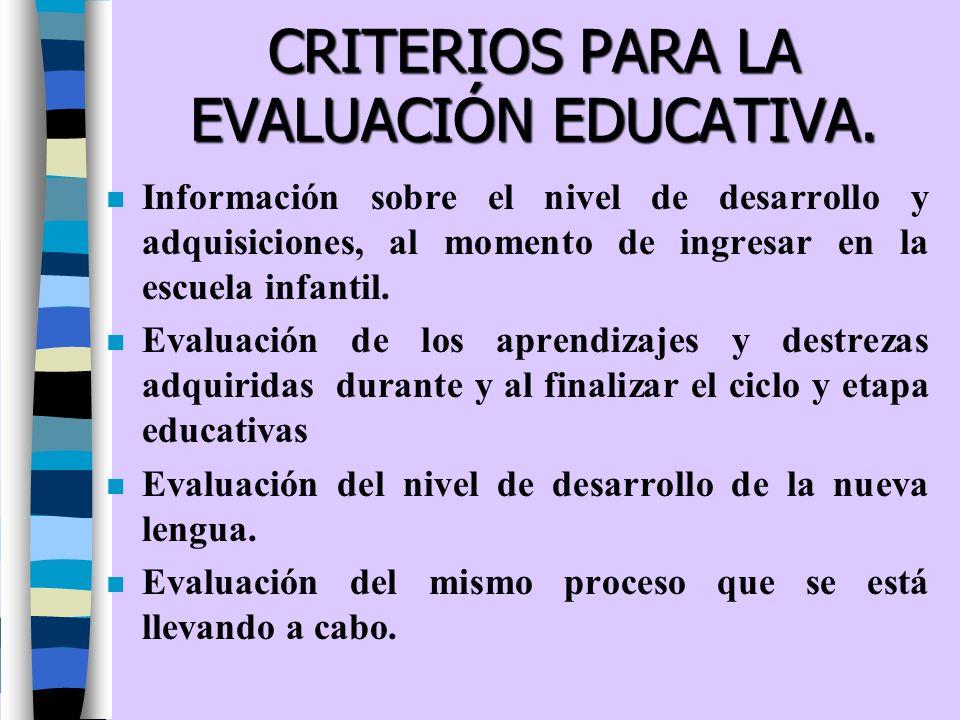 CRITERIOS PARA LA EVALUACIÓN EDUCATIVA. n Información sobre el nivel de desarrollo y adquisiciones, al momento de ingresar en la escuela infantil. n E