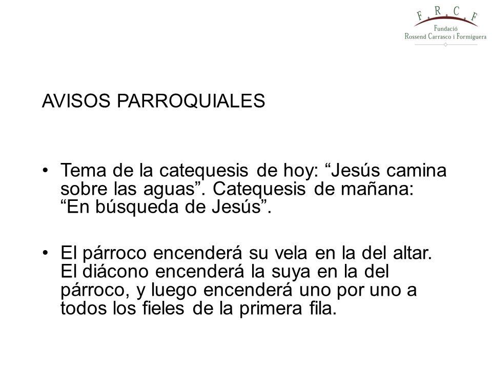 AVISOS PARROQUIALES Tema de la catequesis de hoy: Jesús camina sobre las aguas. Catequesis de mañana: En búsqueda de Jesús. El párroco encenderá su ve