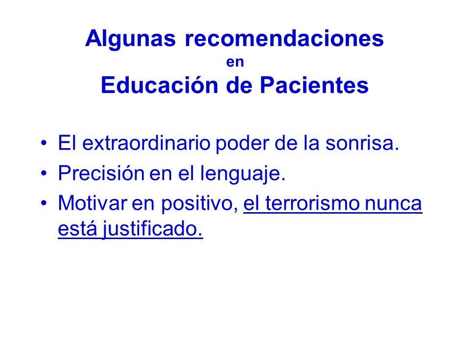 Algunas recomendaciones en Educación de Pacientes El extraordinario poder de la sonrisa. Precisión en el lenguaje. Motivar en positivo, el terrorismo