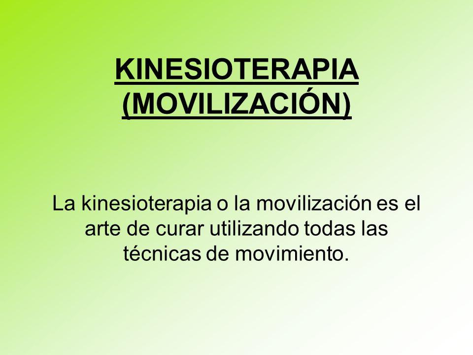 KINESIOTERAPIA (MOVILIZACIÓN) La kinesioterapia o la movilización es el arte de curar utilizando todas las técnicas de movimiento.