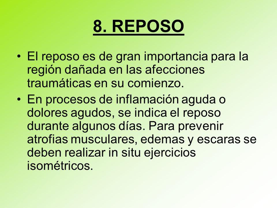 8. REPOSO El reposo es de gran importancia para la región dañada en las afecciones traumáticas en su comienzo. En procesos de inflamación aguda o dolo