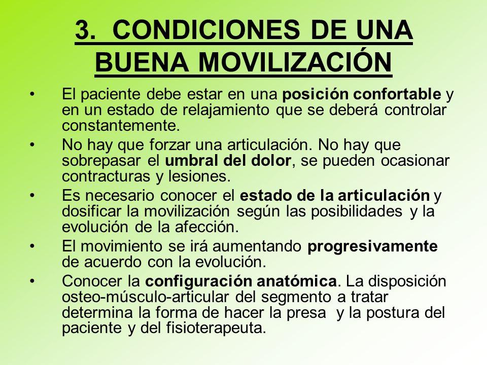 3. CONDICIONES DE UNA BUENA MOVILIZACIÓN El paciente debe estar en una posición confortable y en un estado de relajamiento que se deberá controlar con