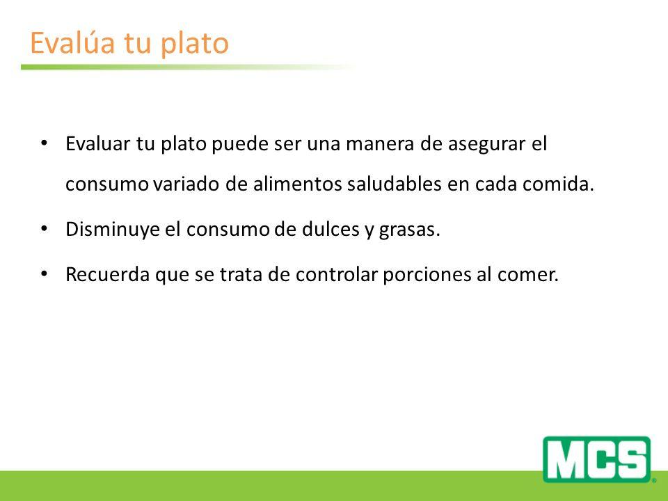 Evalúa tu plato Evaluar tu plato puede ser una manera de asegurar el consumo variado de alimentos saludables en cada comida.
