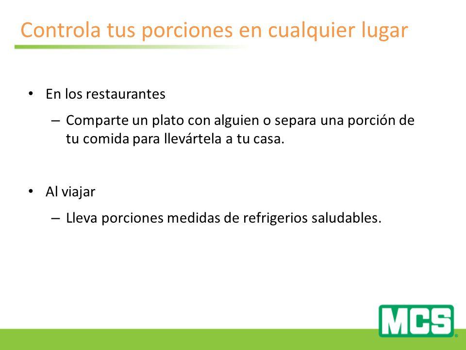 Controla tus porciones en cualquier lugar En los restaurantes – Comparte un plato con alguien o separa una porción de tu comida para llevártela a tu casa.