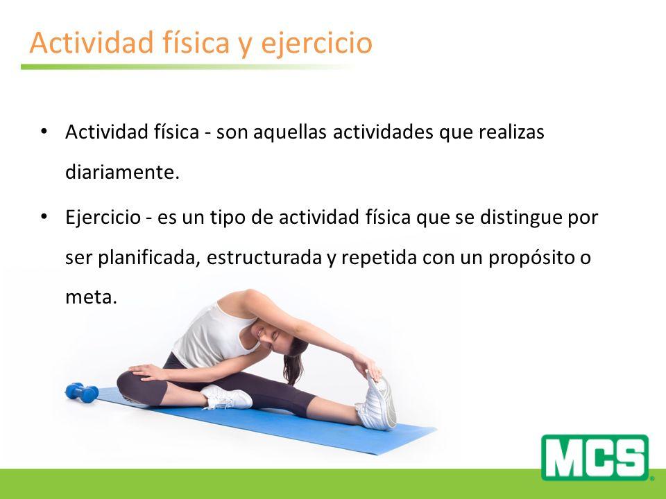 Actividad física y ejercicio Actividad física - son aquellas actividades que realizas diariamente.