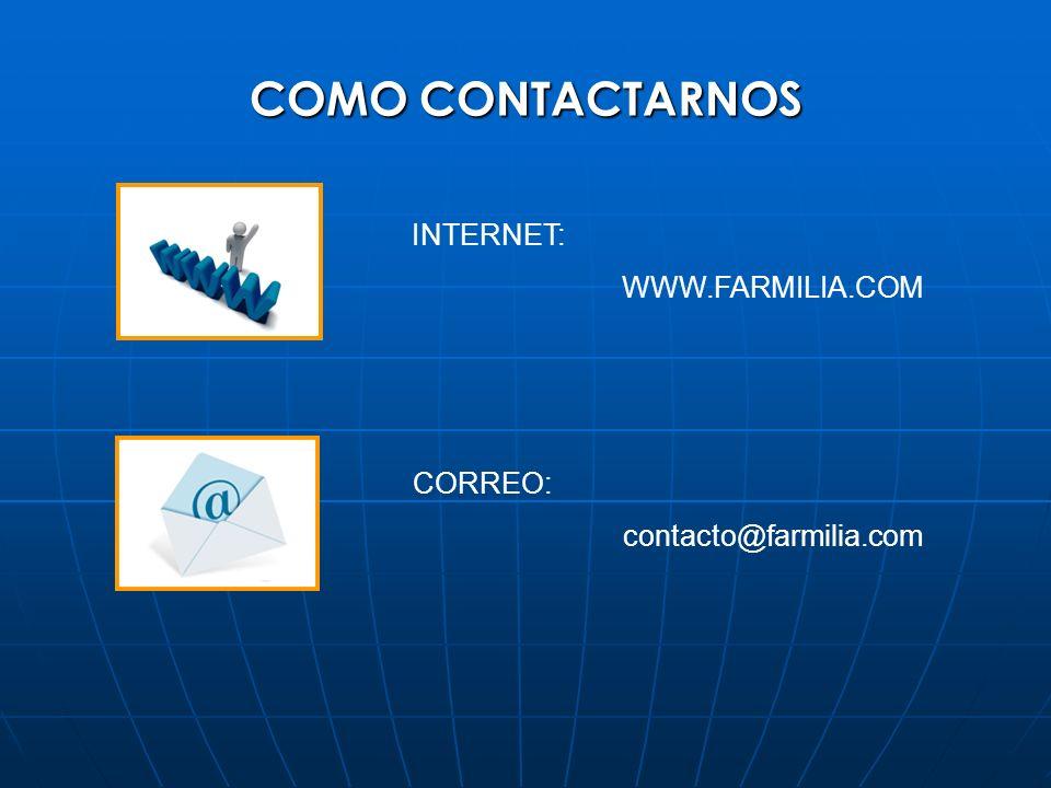 COMO CONTACTARNOS INTERNET: WWW.FARMILIA.COM CORREO: contacto@farmilia.com