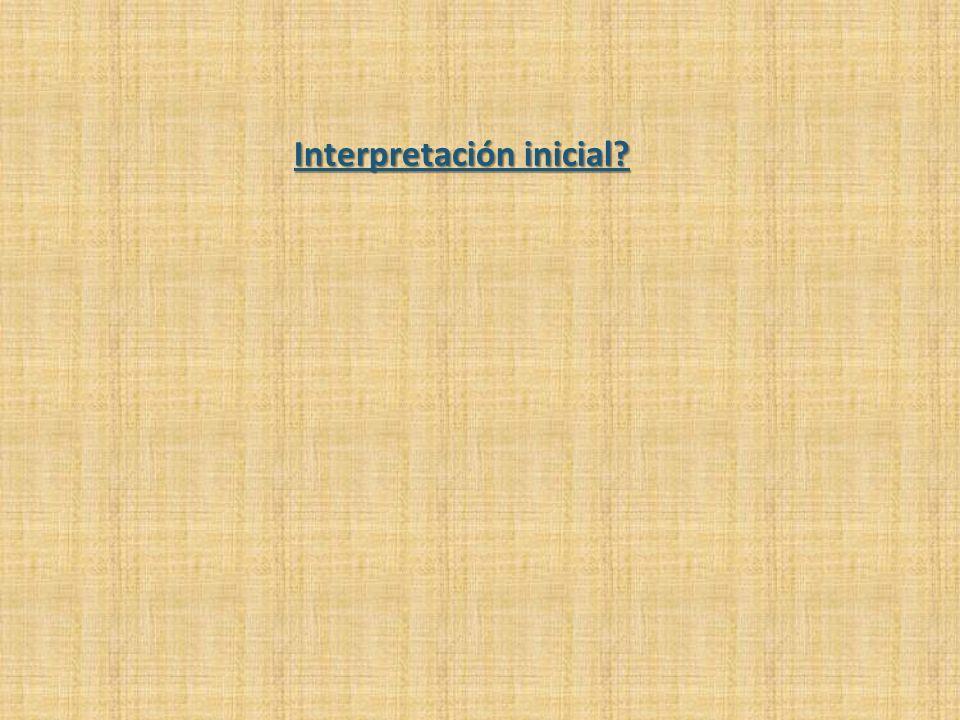 Interpretación inicial?