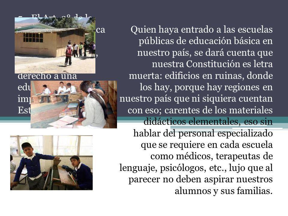 5.- El Art. 3° de la Constitución política de los Estados Unidos Mexicanos, garantiza nuestro derecho a una educación de calidad impartida por el Esta