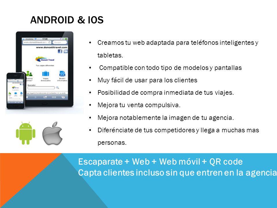 ANDROID & IOS Creamos tu web adaptada para teléfonos inteligentes y tabletas. Compatible con todo tipo de modelos y pantallas Muy fácil de usar para l