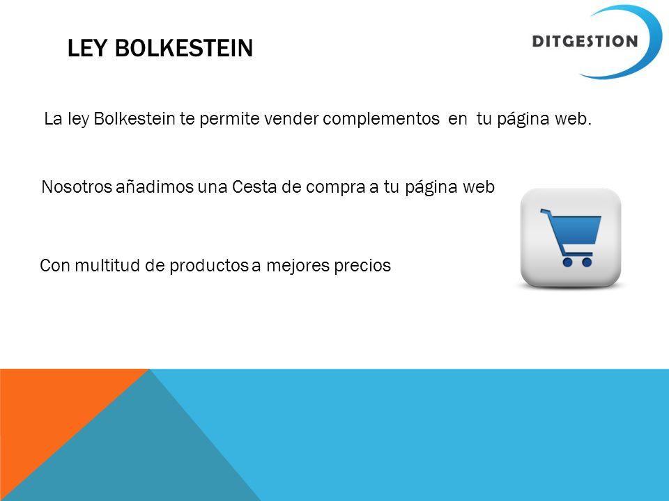 LEY BOLKESTEIN La ley Bolkestein te permite vender complementos en tu página web. Nosotros añadimos una Cesta de compra a tu página web Con multitud d
