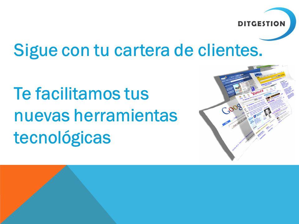 Sigue con tu cartera de clientes. Te facilitamos tus nuevas herramientas tecnológicas