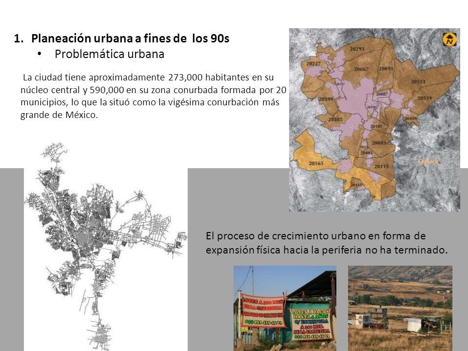 1.Planeación urbana a fines de los 90s Problemática urbana La ciudad tiene aproximadamente 273,000 habitantes en su núcleo central y 590,000 en su zona conurbada formada por 20 municipios, lo que la situó como la vigésima conurbación más grande de México.