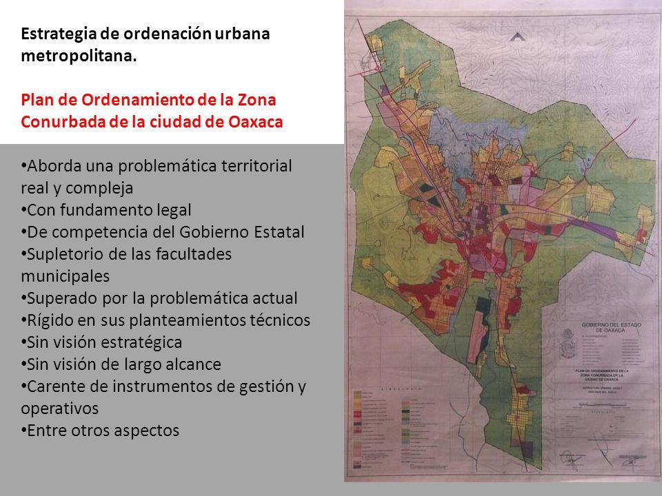 Estrategia de ordenación urbana metropolitana. Plan de Ordenamiento de la Zona Conurbada de la ciudad de Oaxaca Aborda una problemática territorial re