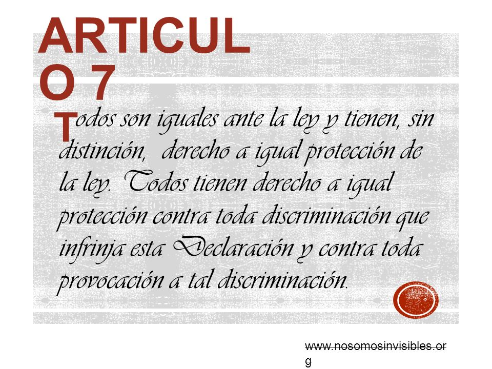 ARTICUL O 7 odos son iguales ante la ley y tienen, sin distinción, derecho a igual protección de la ley. Todos tienen derecho a igual protección contr
