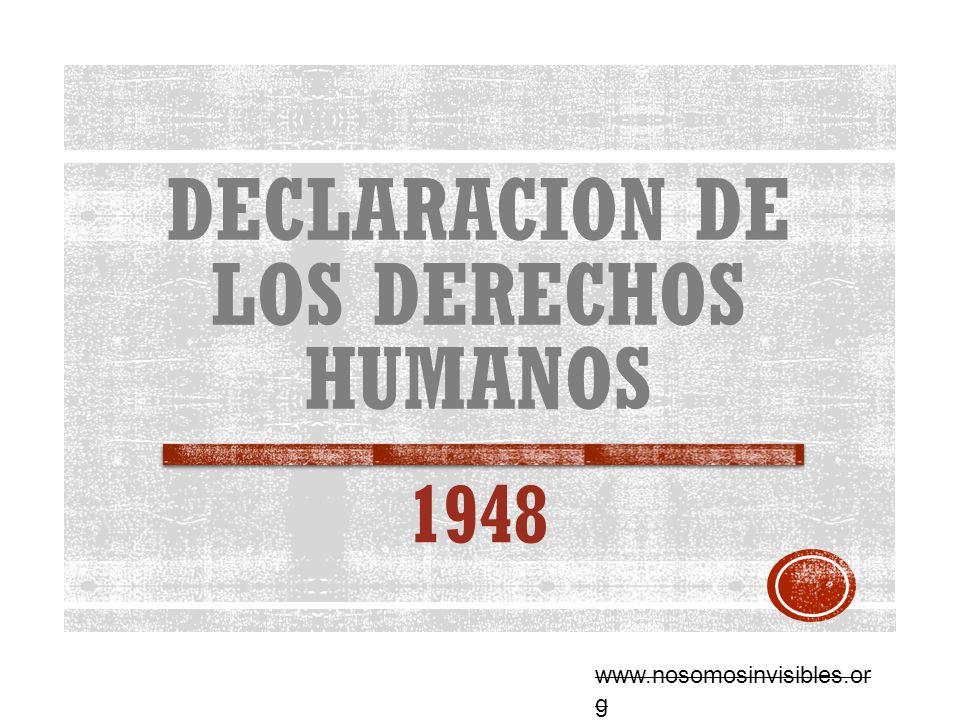 DECLARACION DE LOS DERECHOS HUMANOS 1948 www.nosomosinvisibles.or g