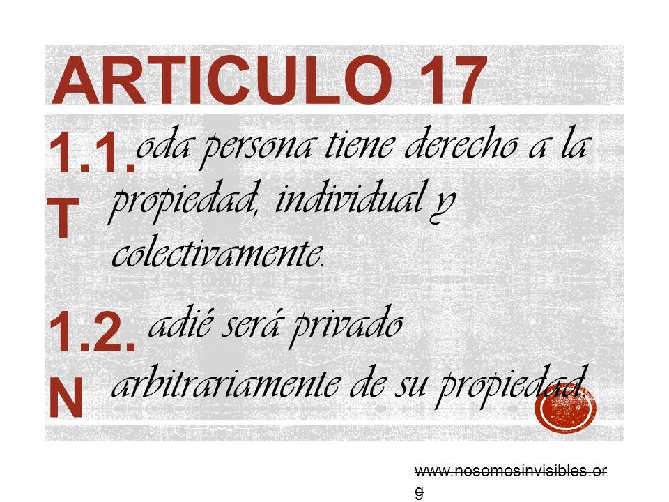 ARTICULO 17 oda persona tiene derecho a la propiedad, individual y colectivamente. adié será privado arbitrariamente de su propiedad. 1.1. T 1.2. N ww