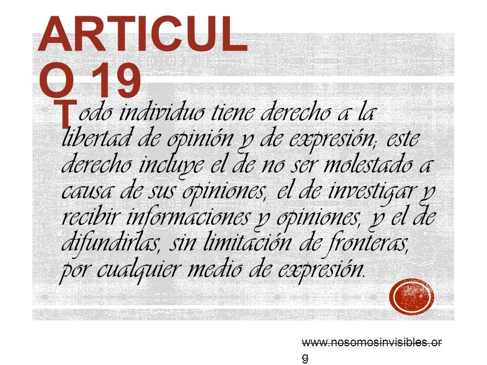 ARTICUL O 19 odo individuo tiene derecho a la libertad de opinión y de expresión; este derecho incluye el de no ser molestado a causa de sus opiniones