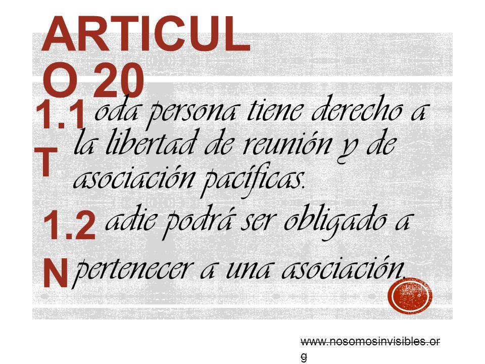 ARTICUL O 20 oda persona tiene derecho a la libertad de reunión y de asociación pacíficas. 1.1 T www.nosomosinvisibles.or g adie podrá ser obligado a