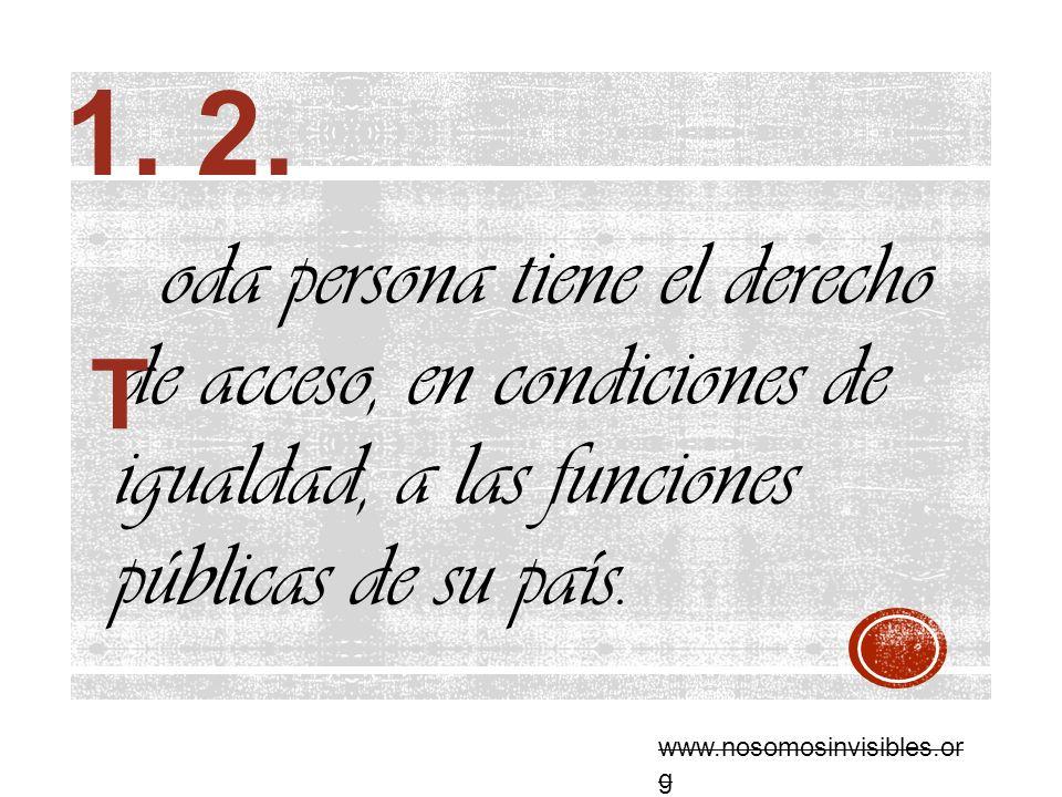 oda persona tiene el derecho de acceso, en condiciones de igualdad, a las funciones públicas de su país. T www.nosomosinvisibles.or g 1. 2.