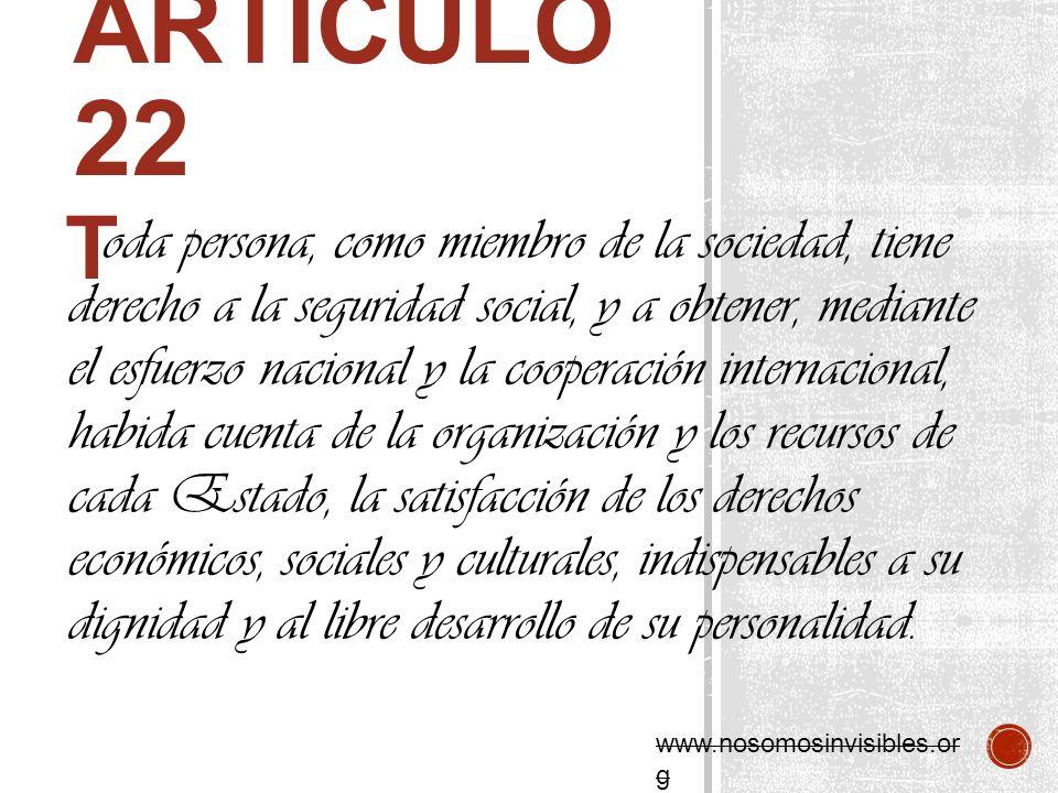 oda persona, como miembro de la sociedad, tiene derecho a la seguridad social, y a obtener, mediante el esfuerzo nacional y la cooperación internacion
