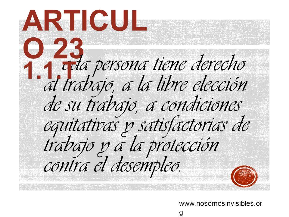 ARTICUL O 23 oda persona tiene derecho al trabajo, a la libre elección de su trabajo, a condiciones equitativas y satisfactorias de trabajo y a la pro