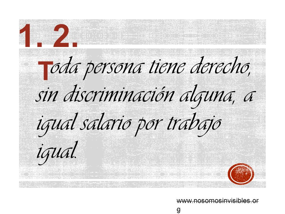 oda persona tiene derecho, sin discriminación alguna, a igual salario por trabajo igual. T www.nosomosinvisibles.or g 1. 2.