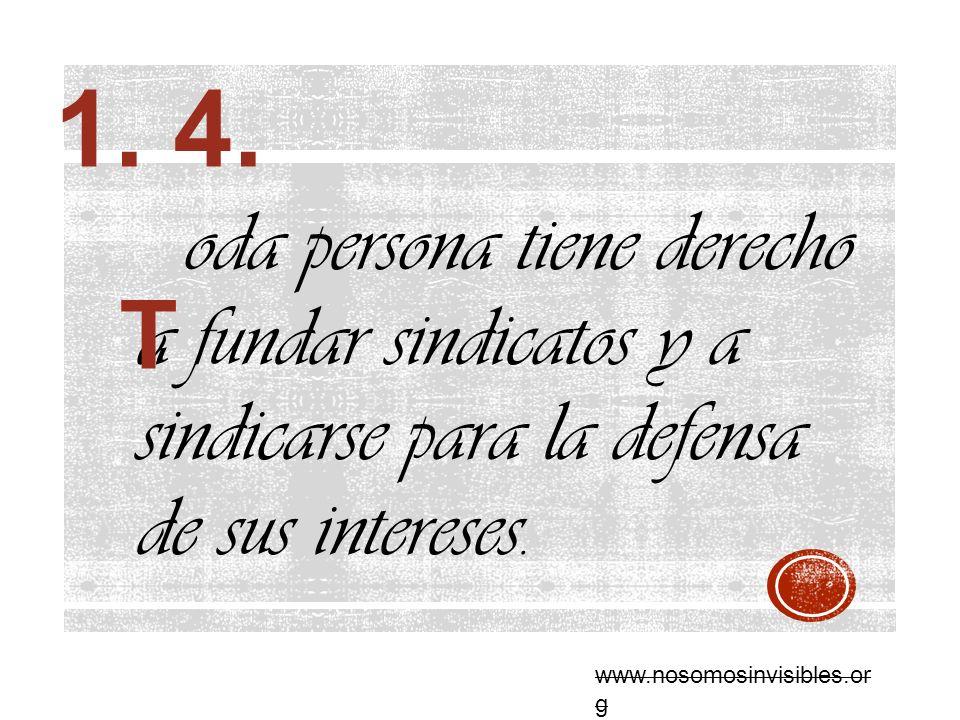 oda persona tiene derecho a fundar sindicatos y a sindicarse para la defensa de sus intereses. T www.nosomosinvisibles.or g 1. 4.