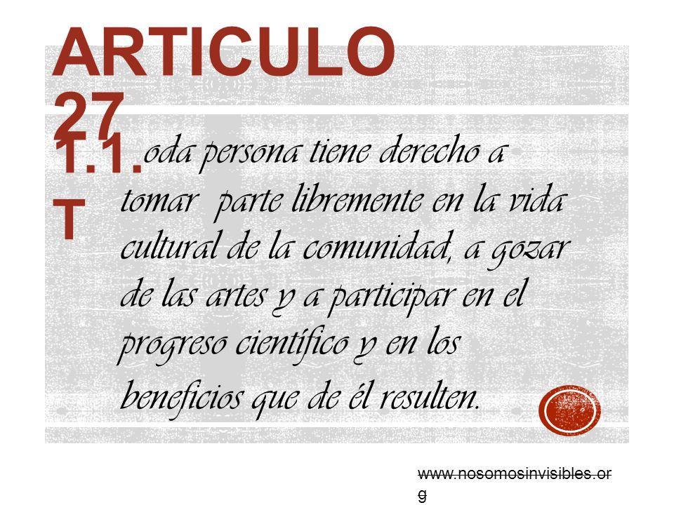 ARTICULO 27 oda persona tiene derecho a tomar parte libremente en la vida cultural de la comunidad, a gozar de las artes y a participar en el progreso