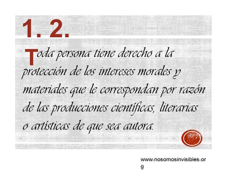 1. 2. oda persona tiene derecho a la protección de los intereses morales y materiales que le correspondan por razón de las producciones científicas, l