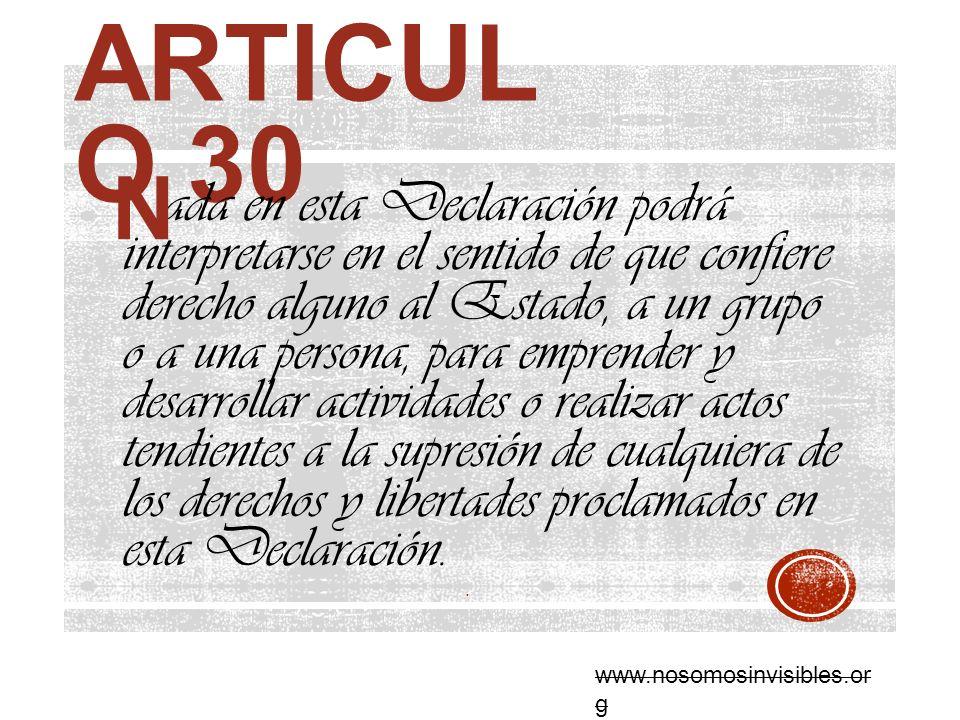 ARTICUL O 30 ada en esta Declaración podrá interpretarse en el sentido de que confiere derecho alguno al Estado, a un grupo o a una persona, para empr