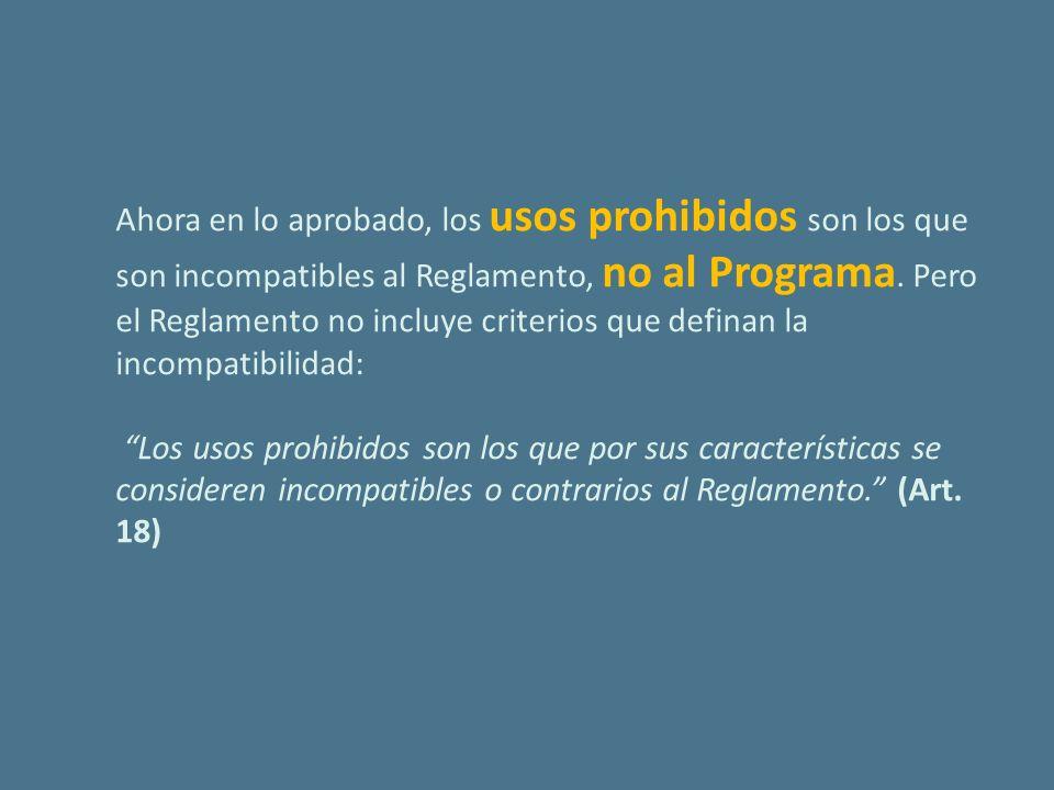 Ahora en lo aprobado, los usos prohibidos son los que son incompatibles al Reglamento, no al Programa.