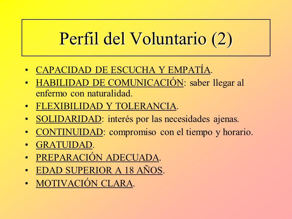 Perfil del Voluntario (2) CAPACIDAD DE ESCUCHA Y EMPATÍA. HABILIDAD DE COMUNICACIÓN: saber llegar al enfermo con naturalidad. FLEXIBILIDAD Y TOLERANCI