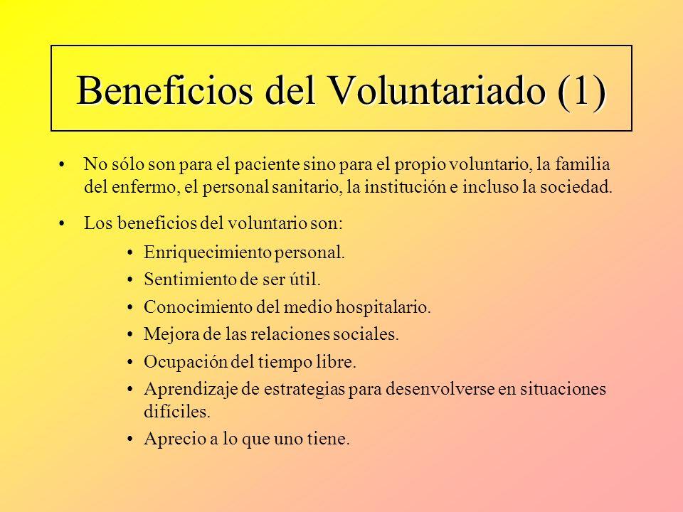 Beneficios del Voluntariado (1) No sólo son para el paciente sino para el propio voluntario, la familia del enfermo, el personal sanitario, la institu