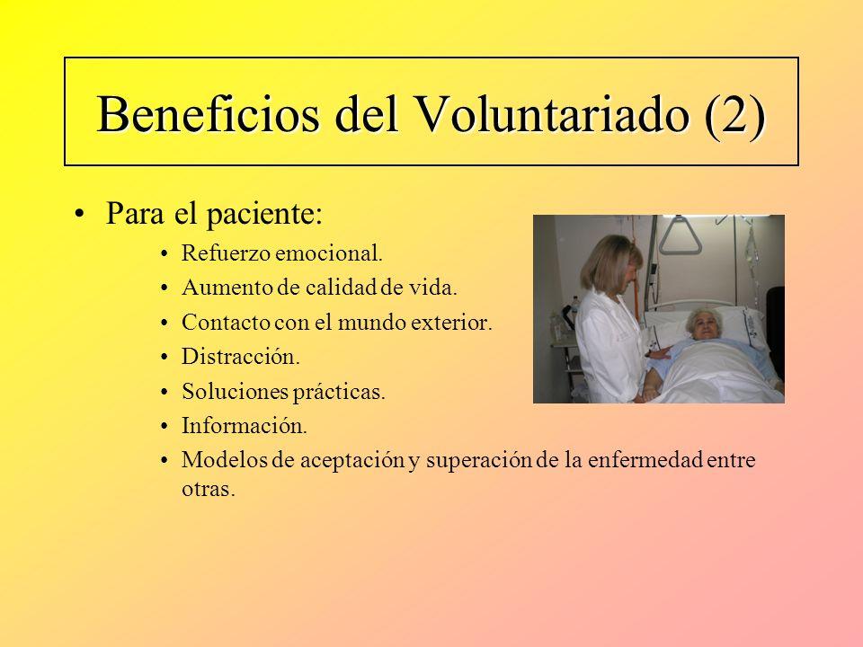 Beneficios del Voluntariado (2) Para el paciente: Refuerzo emocional. Aumento de calidad de vida. Contacto con el mundo exterior. Distracción. Solucio