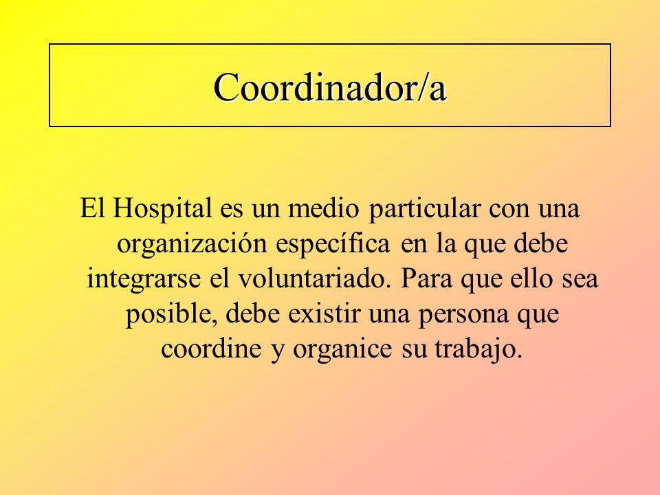 Coordinador/a El Hospital es un medio particular con una organización específica en la que debe integrarse el voluntariado. Para que ello sea posible,