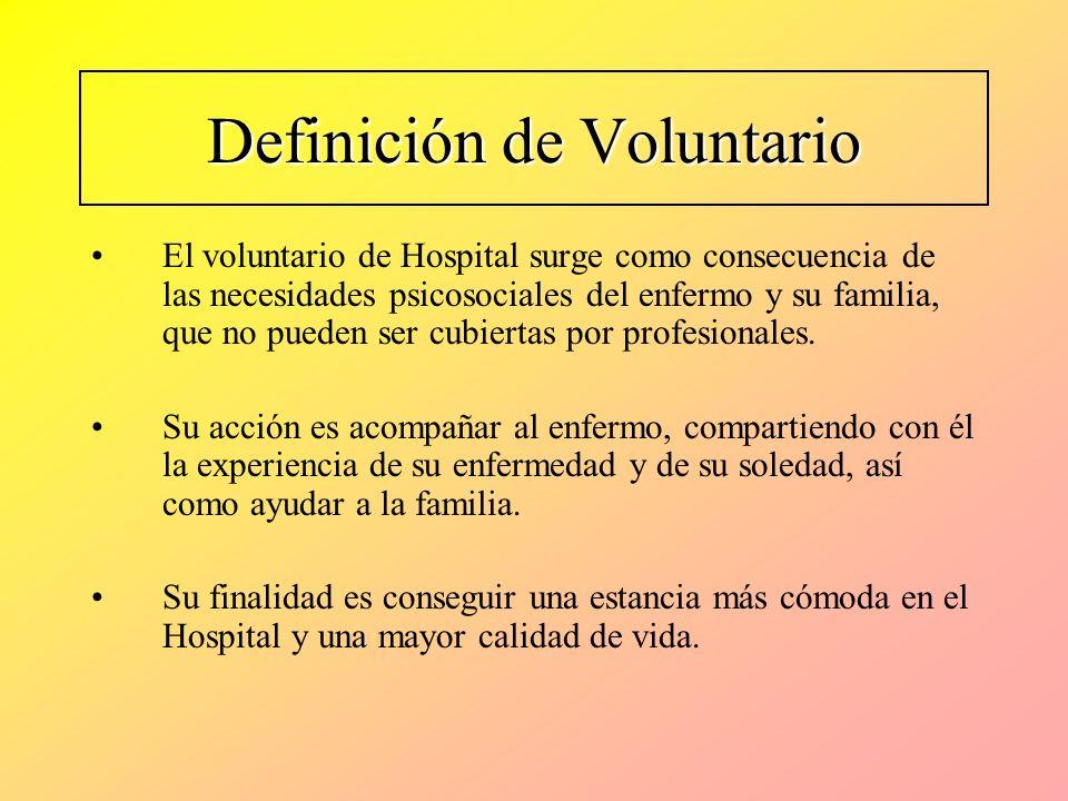 Definición de Voluntario El voluntario de Hospital surge como consecuencia de las necesidades psicosociales del enfermo y su familia, que no pueden se