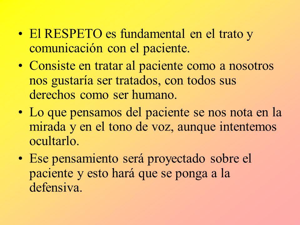 El RESPETO es fundamental en el trato y comunicación con el paciente. Consiste en tratar al paciente como a nosotros nos gustaría ser tratados, con to