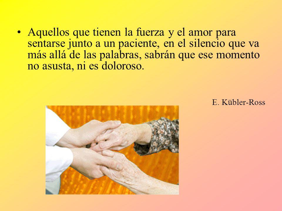 Aquellos que tienen la fuerza y el amor para sentarse junto a un paciente, en el silencio que va más allá de las palabras, sabrán que ese momento no a