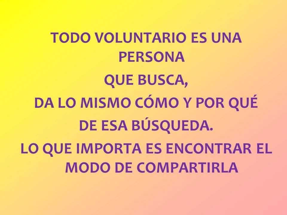 El voluntario es un refuerzo inestimable poniendo sentido común, respeto y corazón, poniendo en evidencia que hay más gozo en dar que en recibir.