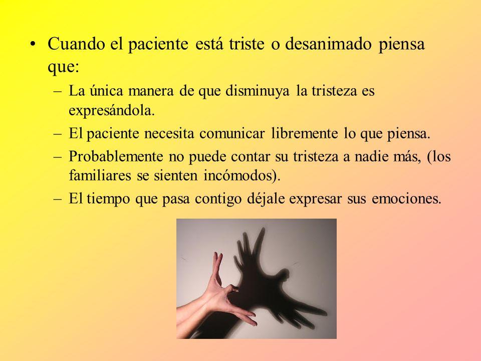 Cuando el paciente está triste o desanimado piensa que: –La única manera de que disminuya la tristeza es expresándola. –El paciente necesita comunicar