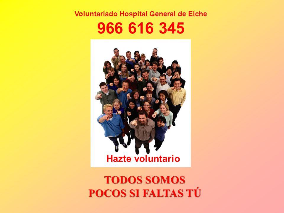 TODOS SOMOS POCOS SI FALTAS TÚ Hazte voluntario Voluntariado Hospital General de Elche 966 616 345