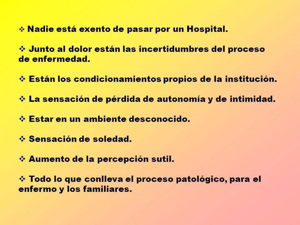 Nadie está exento de pasar por un Hospital. Junto al dolor están las incertidumbres del proceso de enfermedad. Están los condicionamientos propios de