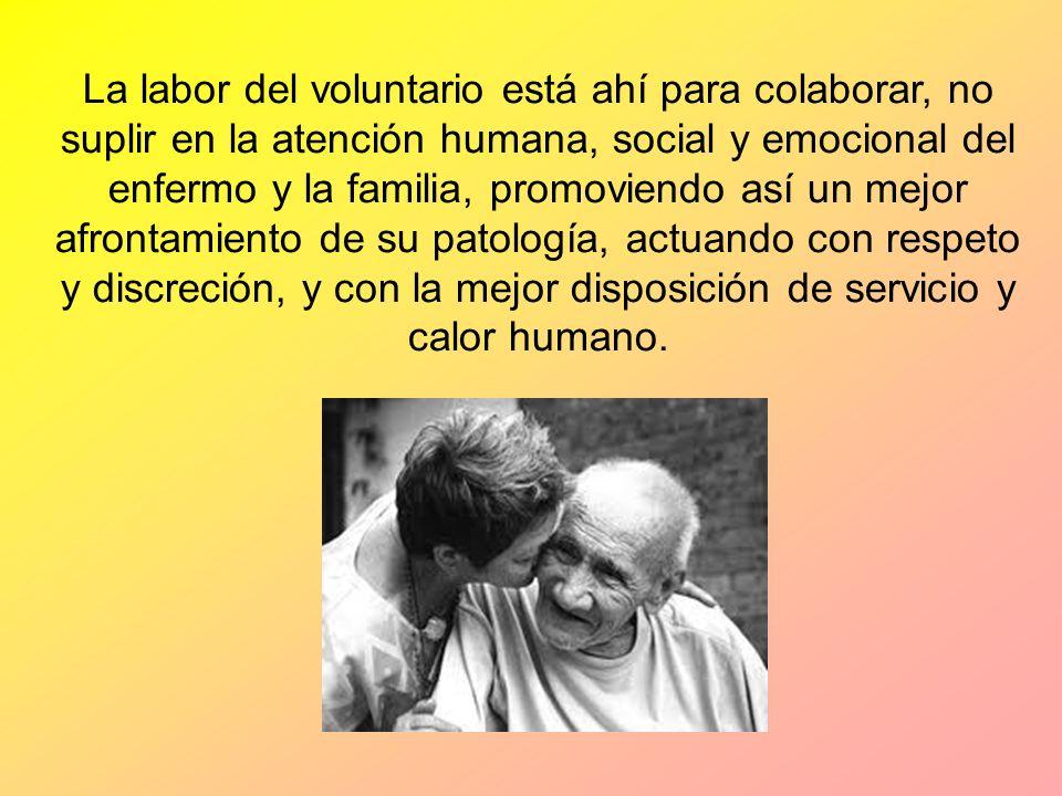 La labor del voluntario está ahí para colaborar, no suplir en la atención humana, social y emocional del enfermo y la familia, promoviendo así un mejo