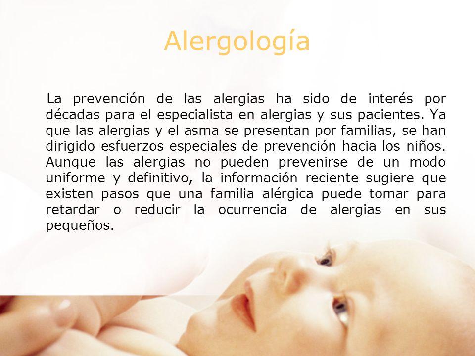 Alergología La prevención de las alergias ha sido de interés por décadas para el especialista en alergias y sus pacientes.