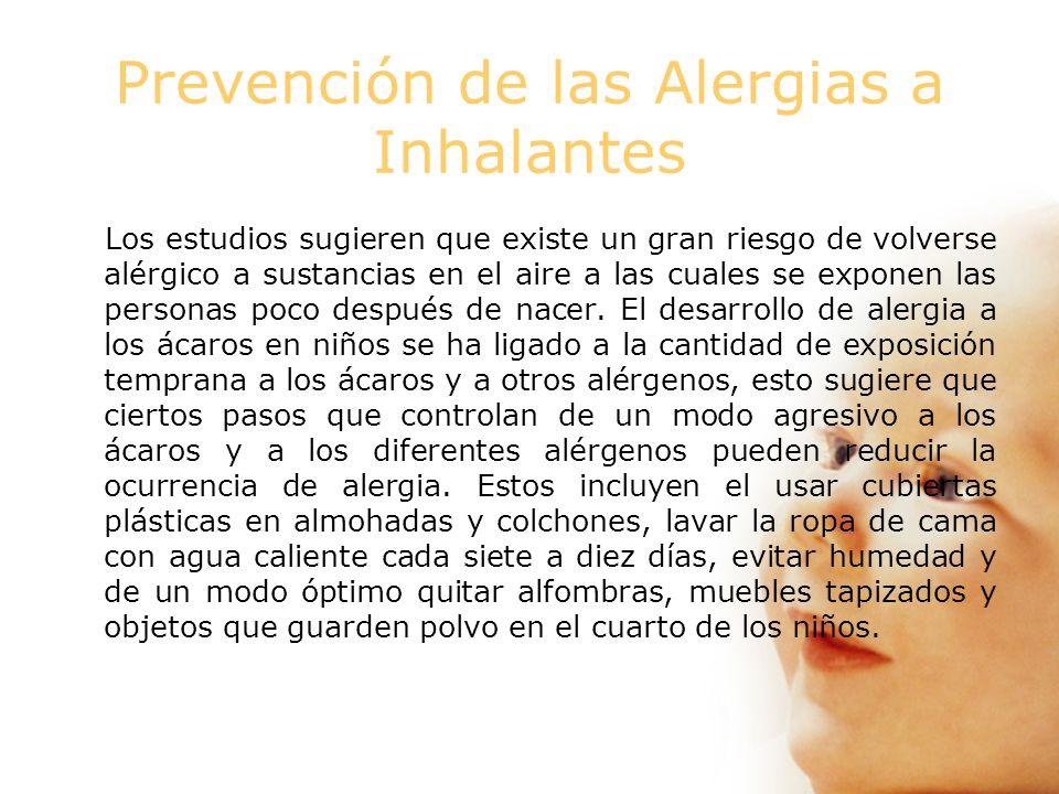 Prevención de las Alergias a Inhalantes Los estudios sugieren que existe un gran riesgo de volverse alérgico a sustancias en el aire a las cuales se exponen las personas poco después de nacer.