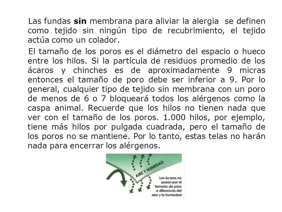 Las fundas sin membrana para aliviar la alergia se definen como tejido sin ningún tipo de recubrimiento, el tejido actúa como un colador.