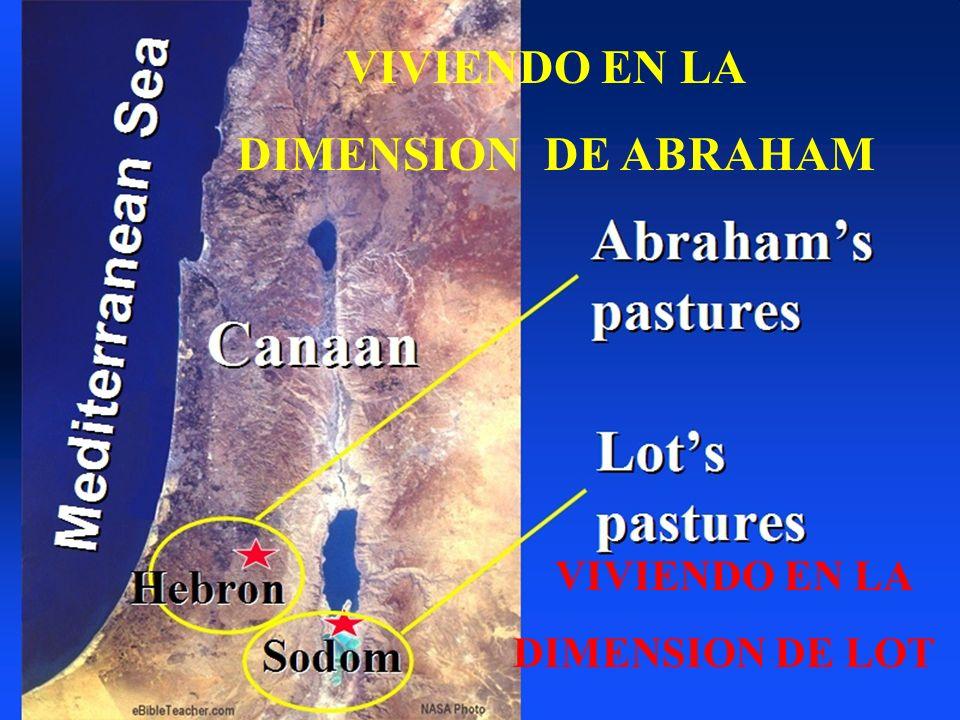 VIVIENDO EN LA DIMENSION DE ABRAHAM VIVIENDO EN LA DIMENSION DE LOT